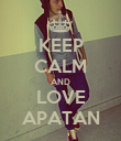 KEEP CALM AND LOVE APATAN - Personalised Poster large