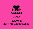 KEEP CALM AND LOVE APPALOOSAS  - Personalised Poster large