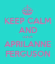 KEEP CALM AND LOVE APRILANNE FERGUSON - Personalised Poster large