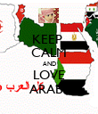 KEEP  CALM AND LOVE ARABS - Personalised Poster large