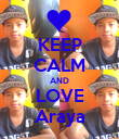 KEEP CALM AND LOVE Araya - Personalised Poster large