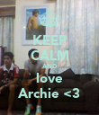 KEEP CALM AND love Archie <3 - Personalised Poster large