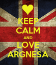 KEEP CALM AND LOVE ARGNESA - Personalised Poster large