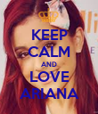 KEEP CALM AND LOVE ARIANA - Personalised Poster large
