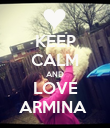 KEEP CALM AND LOVE ARMINA  - Personalised Poster large