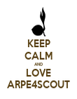 KEEP CALM AND LOVE ARPE4SCOUT - Personalised Poster large