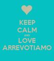 KEEP CALM AND LOVE ARREVOTIAMO - Personalised Poster large
