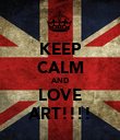 KEEP CALM AND LOVE ART!!!! - Personalised Poster large