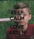 KEEP CALM AND LOVE ARTEM - Personalised Poster large