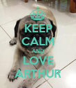 KEEP CALM AND LOVE ARTHUR - Personalised Poster large