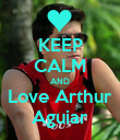 KEEP CALM AND Love Arthur Aguiar - Personalised Poster large