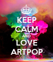 KEEP CALM AND LOVE ARTPOP - Personalised Poster large