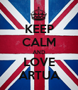 KEEP CALM AND LOVE ARTUA - Personalised Poster large