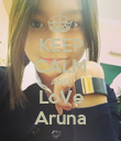 KEEP CALM AND LoVe Aruna - Personalised Poster large