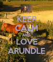 KEEP CALM AND LOVE ARUNDLE - Personalised Poster large