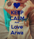 KEEP CALM And  Love Arwa - Personalised Poster large