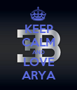 KEEP CALM AND LOVE ARYA - Personalised Poster large