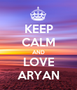 KEEP CALM AND LOVE ARYAN - Personalised Poster large
