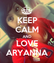 KEEP CALM AND LOVE ARYANNA - Personalised Poster large