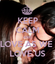 KEEP CALM AND LOVE AS WE  LOVE US - Personalised Poster large