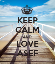 KEEP CALM AND LOVE ASEF - Personalised Poster large
