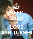 KEEP CALM AND LOVE ASH TURNER - Personalised Poster large