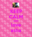KEEP CALM AND love asha - Personalised Poster large