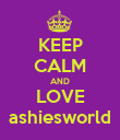 KEEP CALM AND LOVE ashiesworld - Personalised Poster large