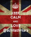 KEEP CALM AND LOVE @ashillazhrtiara - Personalised Poster large