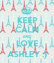 KEEP CALM AND LOVE ASHLEY :) - Personalised Poster large