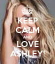 KEEP CALM AND LOVE ASHLEY! - Personalised Poster large
