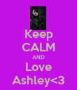 Keep CALM AND Love Ashley<3 - Personalised Poster large