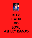 KEEP CALM AND LOVE ASHLEY BANJO - Personalised Poster large
