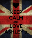 KEEP CALM AND LOVE ASHLEY x - Personalised Poster large