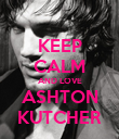 KEEP CALM AND LOVE ASHTON KUTCHER - Personalised Poster large
