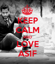KEEP CALM AND LOVE ASIF - Personalised Poster large