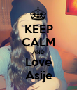 KEEP CALM AND Love Asije - Personalised Poster large