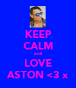 KEEP CALM and LOVE ASTON <3 x - Personalised Poster large