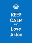 KEEP CALM AND Love Aston - Personalised Poster large
