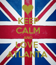 KEEP CALM AND LOVE  ATLANTA  - Personalised Poster large