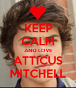 KEEP CALM AND LOVE ATTICUS MITCHELL - Personalised Poster large