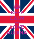 KEEP CALM AND LOVE AUDINA - Personalised Poster large