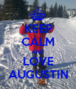 KEEP CALM AND LOVE AUGUSTIN - Personalised Poster large