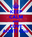 KEEP CALM AND LOVE AUNTI Clair - Personalised Poster large