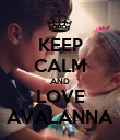 KEEP CALM AND LOVE AVALANNA - Personalised Poster large