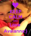 KEEP CALM AND Love  Avalanna:) - Personalised Poster large