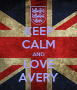 KEEP CALM AND LOVE AVERY - Personalised Poster large