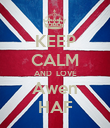 KEEP CALM AND  LOVE Awen HAF - Personalised Poster large