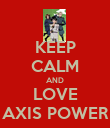 KEEP CALM AND LOVE AXIS POWER - Personalised Poster large