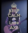 KEEP CALM AND Love AXL - Personalised Poster large